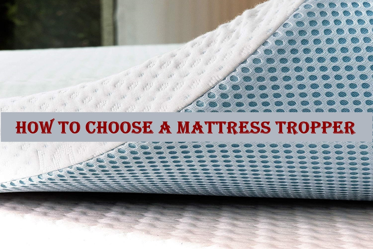 how to choose a mattress topper